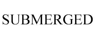 SUBMERGED trademark