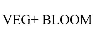 VEG+ BLOOM trademark