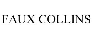 FAUX COLLINS trademark