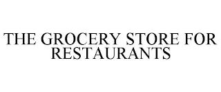THE GROCERY STORE FOR RESTAURANTS trademark
