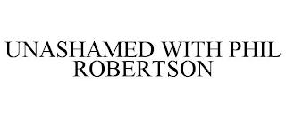 UNASHAMED WITH PHIL ROBERTSON trademark