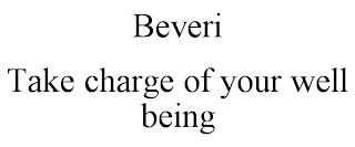 BEVERI TAKE CHARGE OF YOUR WELL BEING trademark