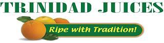 TRINIDAD JUICES RIPE WITH TRADITION! trademark