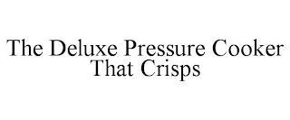 THE DELUXE PRESSURE COOKER THAT CRISPS trademark