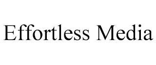 EFFORTLESS MEDIA trademark