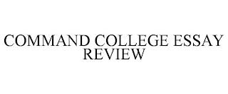 COMMAND COLLEGE ESSAY REVIEW trademark