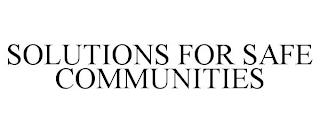 SOLUTIONS FOR SAFE COMMUNITIES trademark
