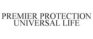 PREMIER PROTECTION UNIVERSAL LIFE trademark