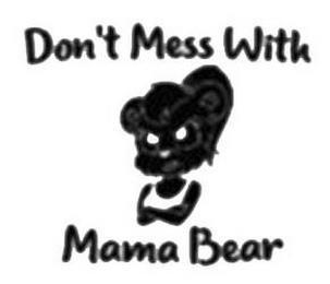 DON'T MESS WITH MAMA BEAR trademark