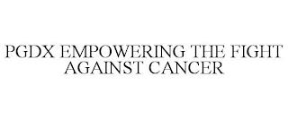 PGDX EMPOWERING THE FIGHT AGAINST CANCER trademark