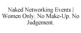 NAKED NETWORKING EVENTS | WOMEN ONLY. NO MAKE-UP. NO JUDGEMENT. trademark