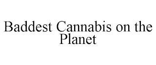 BADDEST CANNABIS ON THE PLANET trademark