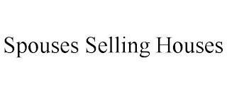 SPOUSES SELLING HOUSES trademark