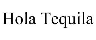 HOLA TEQUILA trademark