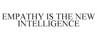 EMPATHY IS THE NEW INTELLIGENCE trademark