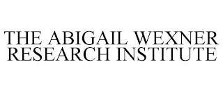 THE ABIGAIL WEXNER RESEARCH INSTITUTE trademark