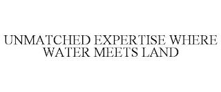 UNMATCHED EXPERTISE WHERE WATER MEETS LAND trademark