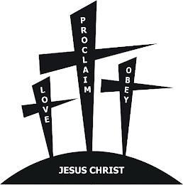 LOVE PROCLAIM OBEY JESUS CHRIST trademark