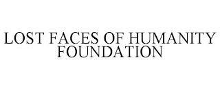 LOST FACES OF HUMANITY FOUNDATION trademark