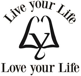 LYL LIVE YOUR LIFE LOVE YOUR LIFE trademark