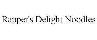 RAPPER'S DELIGHT NOODLES trademark
