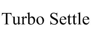 TURBO SETTLE trademark