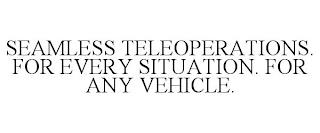 SEAMLESS TELEOPERATIONS. FOR EVERY SITUATION. FOR ANY VEHICLE. trademark