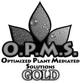 O.P.M.S. OPTIMIZED PLANT MEDIATED SOLUTIONS GOLD trademark