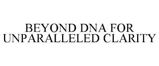 BEYOND DNA FOR UNPARALLELED CLARITY trademark