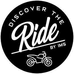 DISCOVER THE RIDE BY IMS trademark