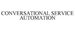CONVERSATIONAL SERVICE AUTOMATION trademark