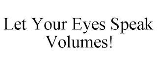 LET YOUR EYES SPEAK VOLUMES! trademark
