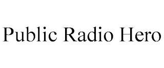 PUBLIC RADIO HERO trademark