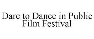 DARE TO DANCE IN PUBLIC FILM FESTIVAL trademark