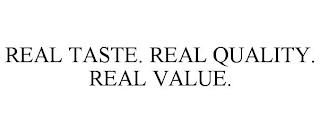 REAL TASTE. REAL QUALITY. REAL VALUE. trademark