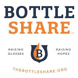 BOTTLE SHARE RAISING GLASSES RAISING HOPES THEBOTTLESHARE.ORG B trademark