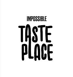 IMPOSSIBLE TASTE PLACE trademark