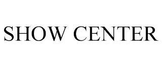 SHOW CENTER trademark
