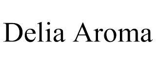 DELIA AROMA trademark