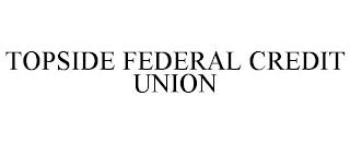 TOPSIDE FEDERAL CREDIT UNION trademark