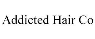 ADDICTED HAIR CO trademark