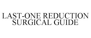 LAST-ONE REDUCTION SURGICAL GUIDE trademark