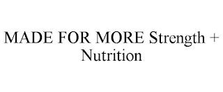 MADE FOR MORE STRENGTH + NUTRITION trademark