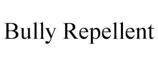 BULLY REPELLENT trademark
