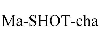 MA-SHOT-CHA trademark