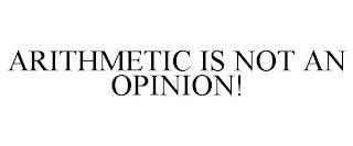 ARITHMETIC IS NOT AN OPINION! trademark