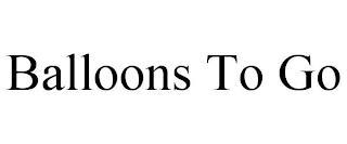 BALLOONS TO GO trademark