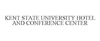 KENT STATE UNIVERSITY HOTEL AND CONFERENCE CENTER trademark