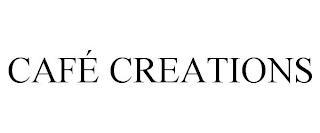 CAFÉ CREATIONS trademark