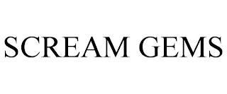 SCREAM GEMS trademark